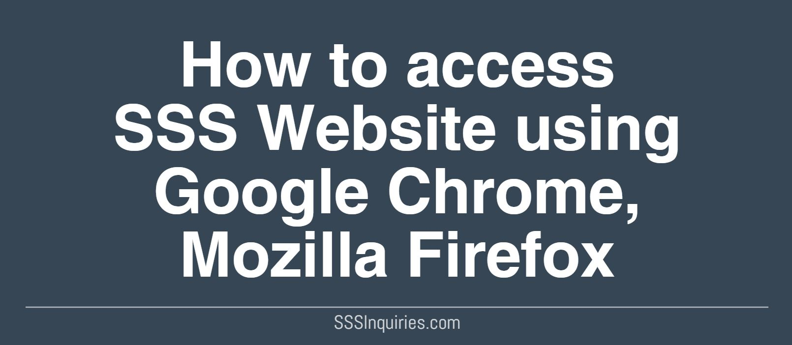 How to Access SSS Website using Google Chrome and Mozilla Firefox